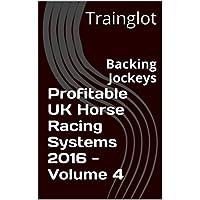 Profitable UK Horse Racing Systems 2016 - Volume 4: Backing Jockeys