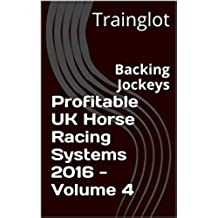Profitable UK Horse Racing Systems 2016 - Volume 4: Backing Jockeys (English Edition)