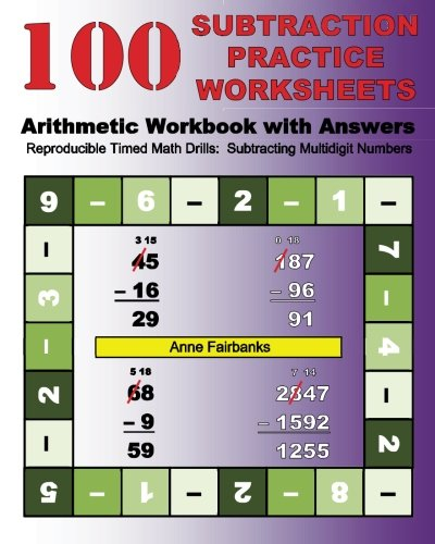 100 Subtraction Practice Worksheets Arithmetic Workbook with Answers: Reproducible Timed Math Drills:  Subtracting Multidigit Numbers