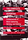 The Complete Reporter: Fundamentals of Newsgathering, Writing and Editing