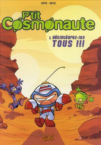 P'tit cosmonaute, Tome 1 : Désintégrez-les tous !!!