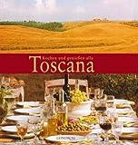 Kochen und genießen alla Toscana - Cornelia Schinharl