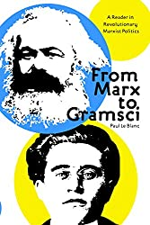 From Marx to Gramsci : A Reader in Revolutionary Marxist Politics