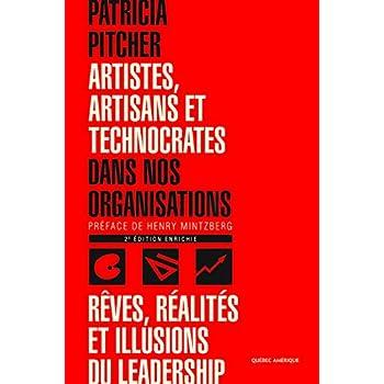 Artistes, artisans et technocrates dans nos organisations : Rêves, réalités et illusions du leadership