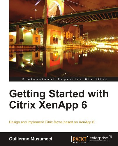 Getting Started with Citrix XenApp 6 by Guillermo Musumeci (2011-06-14)