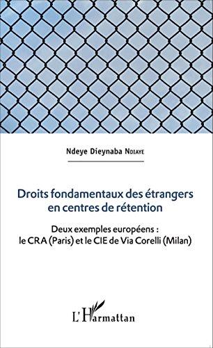 Droits fondamentaux des étrangers en centres de rétention: Deux exemples européens : le CRA (Paris) et le CIE de Via Corelli (Milan)
