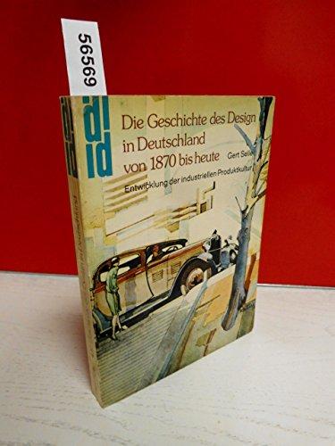 Die Geschichte des Design in Deutschland von 1870 bis heute. Entwicklung der industriellen Produktionskultur