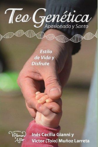 TeoGenética: Apasionado y Santo. Estilo de Vida y Disfrute por Ines Cecilia Gianni