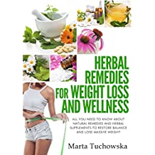 Herbal Remedies: Herbal Remedies for Weight Loss: All You Need to Know About Natural Remedies and Herbal Supplements to Restore Balance and Lose Massive ... Weight Loss Book 1) (English Edition)