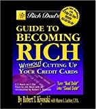 Rich Dad's Guide to Becoming Rich... Without Cutting Up Your Credit Cards by Robert T. Kiyosaki (2003-12-02)