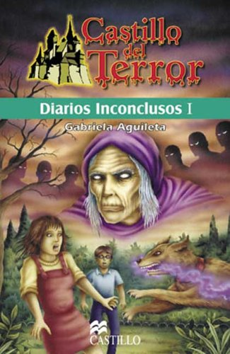 Diarios Inconclusos/ Inconclusive Diaries: El Oscuro Jardin De Los Pelago/ The Pelago's Dark Garden: 1 (Castillo Del Terror/ Terror Castle)