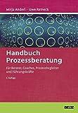 Handbuch Prozessberatung: Für Berater, Coaches, Prozessbegleiter und Führungskräfte (Beltz Weiterbildung)