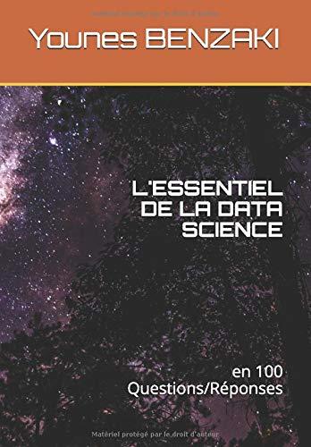 L'ESSENTIEL DE LA DATA SCIENCE: en 100 Questions / Réponses par Younes BENZAKI