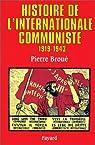 Histoire de l'Internationale communiste (1919-1943) par Broué