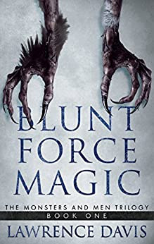 BLUNT FORCE MAGIC: The Monsters and Men Trilogy-Book One by [Davis, Lawrence]