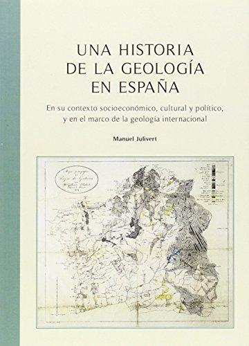 Una historia de la geología en España. En su contexto socieconómico, cultural y (BIBLIOTECA UNIVERSITÀRIA) por Manuel Julivert