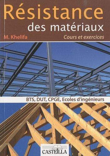 Résistance des matériaux : Cours et exercices corrigés BTS, DUT, classes préparatoires, écoles d'ingénieurs de Mourad Khelifa (21 mai 2010) Broché