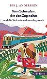 Vom Schweden, der den Zug nahm und die Welt mit anderen Augen sah - Per J. Andersson