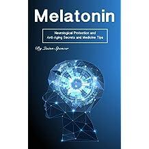 Melatonin: Neurological Protection and Anti-Aging Secrets and Medicine Tips (English Edition)