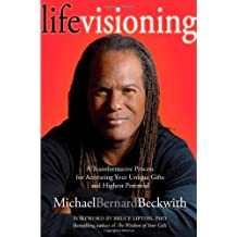 Life Visioning: A Transformative Process for Activating Your Unique Gifts and Highest Potential