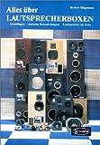 Alles über Lautsprecherboxen: Grundlagen, einfache Bauanleitungen, Lautsprecher im Auto