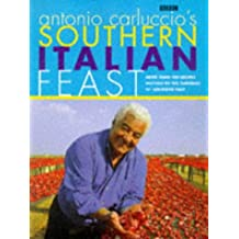 Antonio Carluccio's Southern Italian Feast: More Than 100 Recipes Inspired by the Flavour of Southern Italy