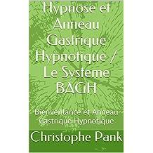 Hypnose et Anneau Gastrique Hypnotique / Le Systeme BAGH: Bienveillance et Anneau Gastrique Hypnotique