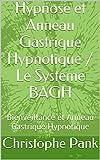 Hypnose et Anneau Gastrique Hypnotique / Le Systeme BAGH: Bienveillance et Anneau Gastrique Hypnotique  (French Edition)