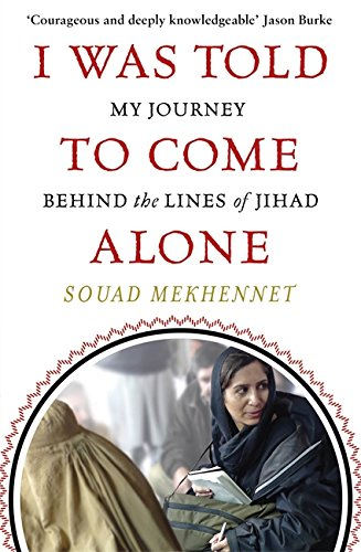 I-Was-Told-To-Come-Alone-My-Journey-Behind-the-Lines-of-Jihad