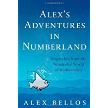 Alex's Adventures in Numberland: Dispatches from the Wonderful World of Mathematics by Alex BELLOS (2010-08-01)