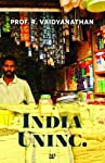 About The BookIndia Uninc. is a book that focuses on presenting its readers with an accurate picture of the Indian economy. This picture is far from the so-called truth and is a revelation of what many 'experts' have to say on the Indian economy....