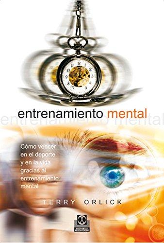 Entrenamiento mental: Cómo vencer en el deporte y en la vida gracias al entrenamiento mental (Deportes nº 70) por Terry Orlick