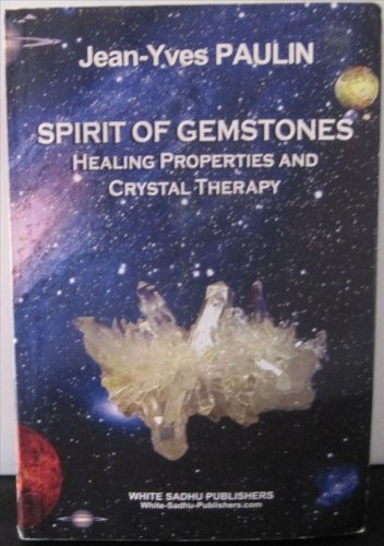 Spirit of Gemstones Healing Properties and Crystal Therapy par Jean Yves Paulin