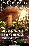 Das geheimnisvolle Leben der Pilze: Die faszinierenden Wunder einer verborgenen Welt