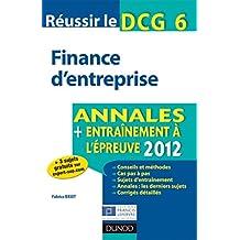Réussir le DCG 6 - Finance d'entreprise - 4e éd. : Annales + Entraînement à l'épreuve 2012 (DCG 6 - Finance d'entreprise - DCG 6)