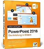 PowerPoint 2016: Die Anleitung in Bildern, komplett in Farbe. So lernen Sie Bild für Bild PowerPoint 2016. Für alle Einsteiger – auch für Senioren!
