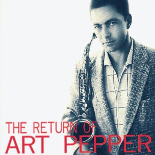 The Return of Art Pepper (Rema...