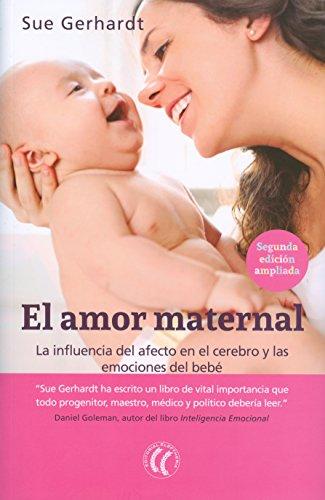 El amor maternal. La influencia del afecto en el cerebro y las emociones del bebé por Sue Gerhardt