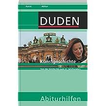 Abiturhilfe Kunstgeschichte: Von der Antike bis zum 21. Jahrhundert (Duden-Abiturhilfen)