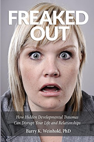 Freaked Out: How Hidden Developmental Trauma Can Disrupt Your Life and Your Relationships (English Edition)