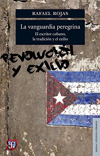 La vanguardia peregrina. El escritor cubano, la tradición y el exilio (Seccion De Obras De Lengua Y Estudios Literarios)