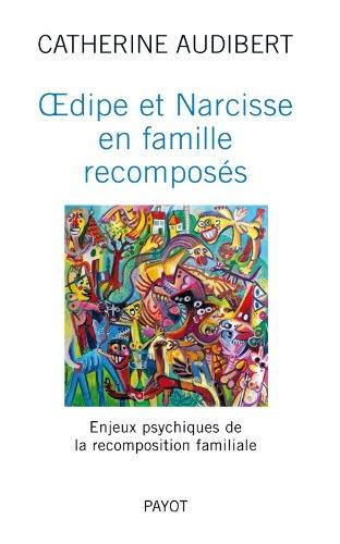Oedipe et Narcisse en famille recomposés : Enjeux psychiques de la recomposition familiale