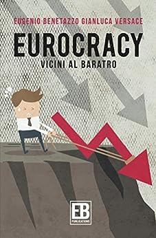 Eurocracy: Vicini al baratro di [Benetazzo, Eugenio, Versace, Gianluca]