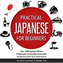 Japanese: Practical Japanese for Beginners: Over 2000+ Japanese Phrases & Expressions for Everyday Conversation - Including Pronunciation Tips & Detailed Exercises