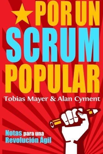 Portada del libro Por Un Scrum Popular:: Notas para una Revolucion Agil (Spanish Edition) by Tobias Mayer (2014-10-03)