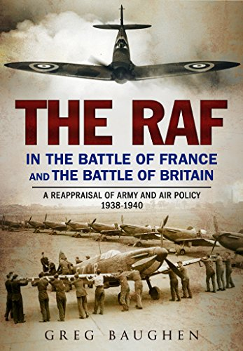 The RAF in the Battle of France and the Battle of Britain: A Reappraisal of Army and Air Policy 1938-1940 Test