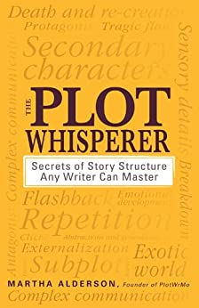 The Plot Whisperer: Secrets of Story Structure Any Writer Can Master by [Alderson, Martha]