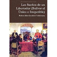 Los Sueños de un Libertador (Bolívar el Único e Irrepetible)