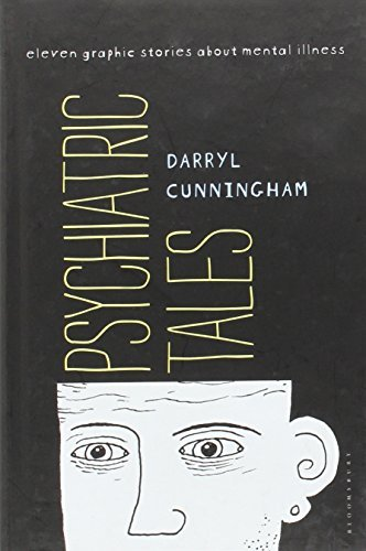 Psychiatric Tales: Eleven Graphic Stories About Mental Illness by Darryl Cunningham (2011-02-19)