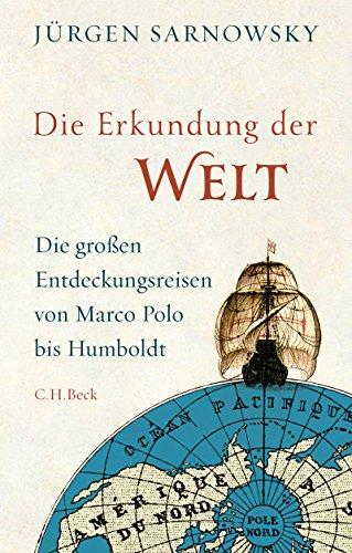 Die Erkundung der Welt: Die großen Entdeckungsreisen von Marco Polo bis Humboldt